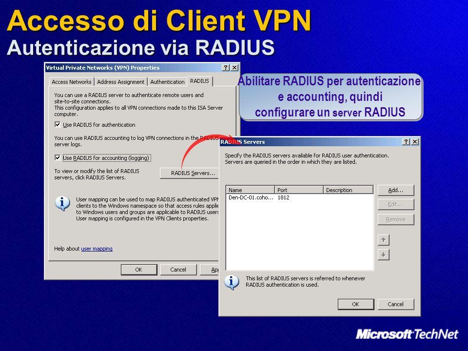 Accesso di Client VPN Autenticazione via RADIUS Abilitare RADIUS per autenticazione e accounting, quindi configurare un server RADIUS Abilitare RADIUS