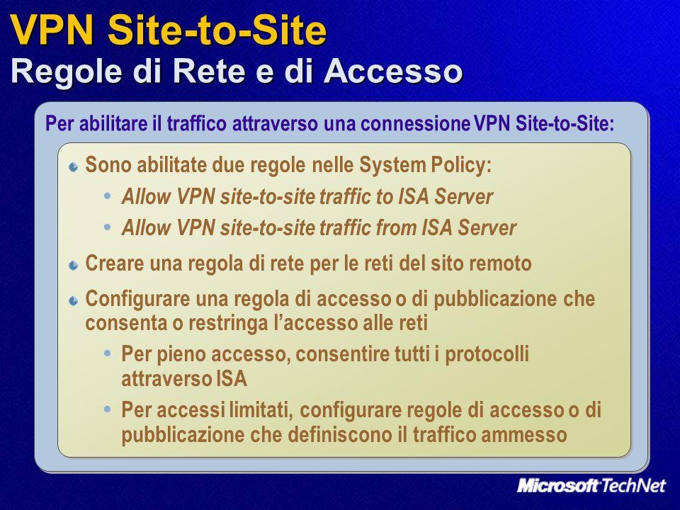 VPN Site-to-Site Regole di Rete e di Accesso Per abilitare il traffico attraverso una connessione VPN Site-to-Site: Sono abilitate due regole nelle Sy
