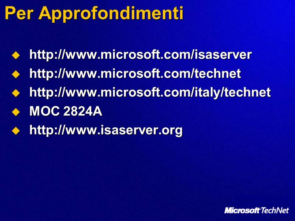 Per Approfondimenti http://www.microsoft.com/isaserver http://www.microsoft.com/isaserver http://www.microsoft.com/technet http://www.microsoft.com/te
