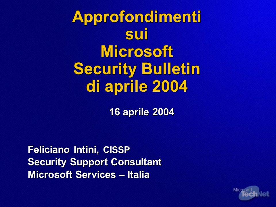 Agenda Security Bulletin di aprile 2004: Security Bulletin di aprile 2004: MS04-011 : Windows - Critico MS04-011 : Windows - Critico MS04-012 : RPC/DCOM - Critico MS04-012 : RPC/DCOM - Critico MS04-013 : Outlook Express – Critico MS04-013 : Outlook Express – Critico MS04-014 : JET Database Engine - Importante MS04-014 : JET Database Engine - Importante Risorse utili ed Eventi Risorse utili ed Eventi Domande e risposte Domande e risposte