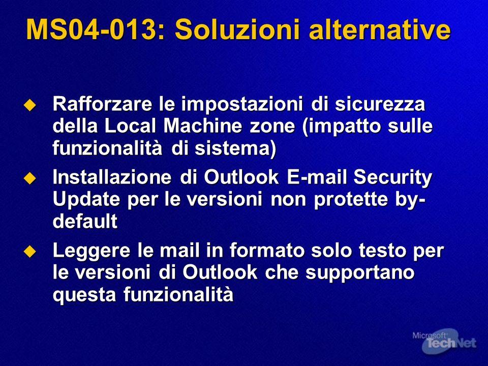MS04-013: Soluzioni alternative Rafforzare le impostazioni di sicurezza della Local Machine zone (impatto sulle funzionalità di sistema) Rafforzare le
