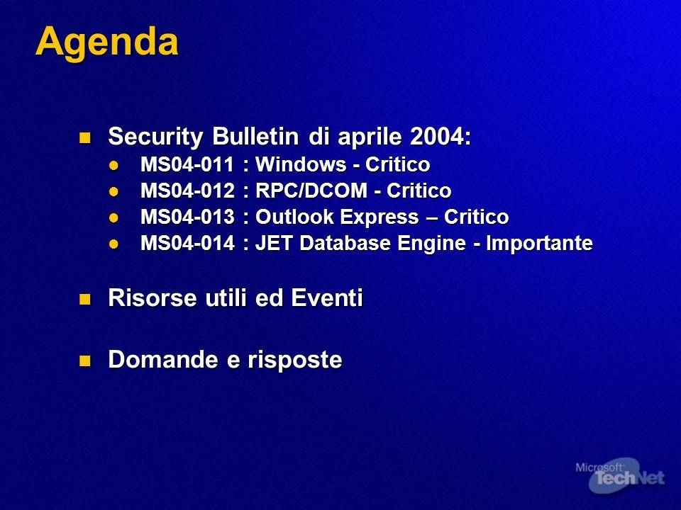 MS04-011: Introduzione Aggiornamento per la protezione di Microsoft Windows (835732) Aggiornamento per la protezione di Microsoft Windows (835732) Effetti delle vulnerabilità più gravi: esecuzione di codice in modalità remota Effetti delle vulnerabilità più gravi: esecuzione di codice in modalità remota Software interessato Software interessato Windows NT 4.0, Windows 2000, Windows XP, Windows Server 2003, Netmeeting Windows NT 4.0, Windows 2000, Windows XP, Windows Server 2003, Netmeeting (Windows 98, Windows 98 SE, Windows ME)* (Windows 98, Windows 98 SE, Windows ME)* Livello di gravità massimo: Critico Livello di gravità massimo: Critico Non critico per Windows 98, Windows 98 SE, Windows ME Non critico per Windows 98, Windows 98 SE, Windows ME (*) Supporto solo per security patch critiche (*) Supporto solo per security patch critiche