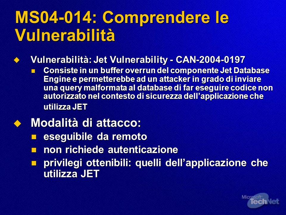 MS04-014: Comprendere le Vulnerabilità Vulnerabilità: Jet Vulnerability - CAN-2004-0197 Vulnerabilità: Jet Vulnerability - CAN-2004-0197 Consiste in u