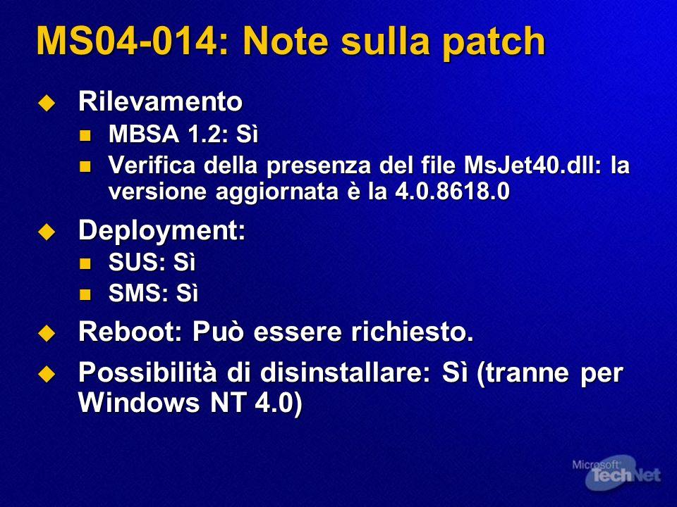 MS04-014: Note sulla patch Rilevamento Rilevamento MBSA 1.2: Sì MBSA 1.2: Sì Verifica della presenza del file MsJet40.dll: la versione aggiornata è la