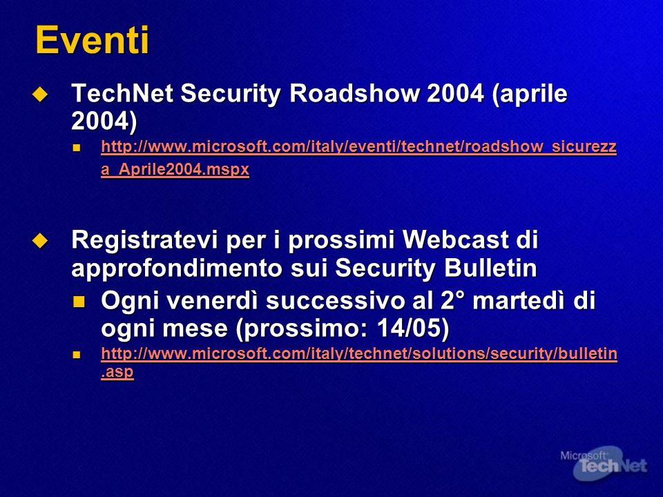 Eventi TechNet Security Roadshow 2004 (aprile 2004) TechNet Security Roadshow 2004 (aprile 2004) http://www.microsoft.com/italy/eventi/technet/roadsho