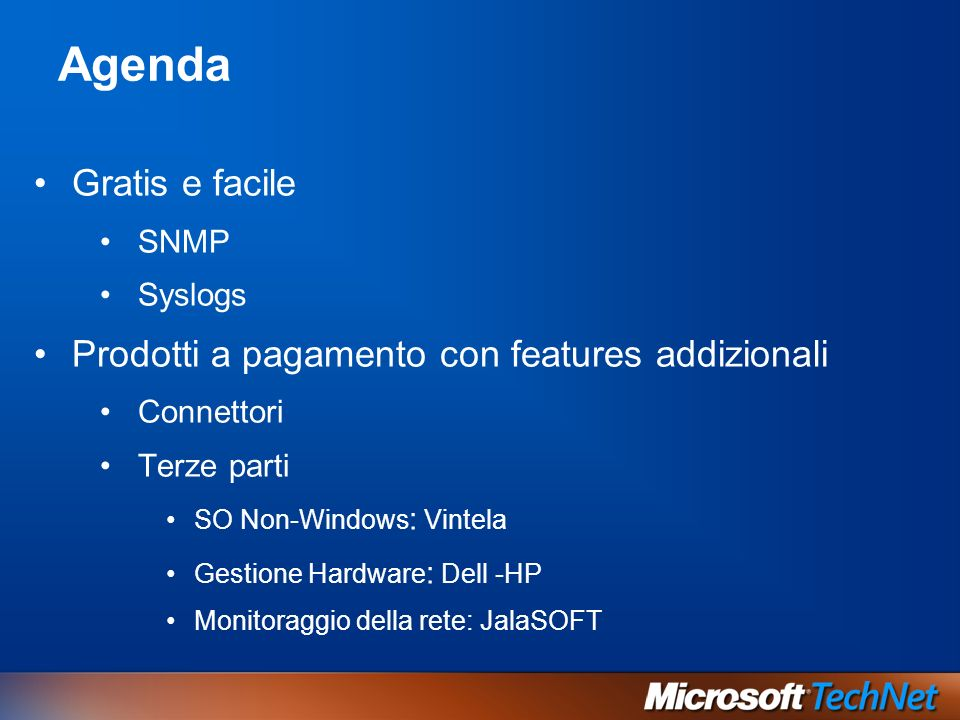 Agenda Gratis e facile SNMP Syslogs Prodotti a pagamento con features addizionali Connettori Terze parti SO Non-Windows : Vintela Gestione Hardware :