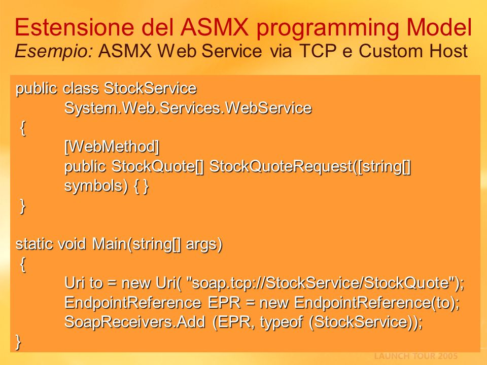 Estensione del ASMX programming Model Esempio: ASMX Web Service via TCP e Custom Host public class StockService System.Web.Services.WebService {[WebMe