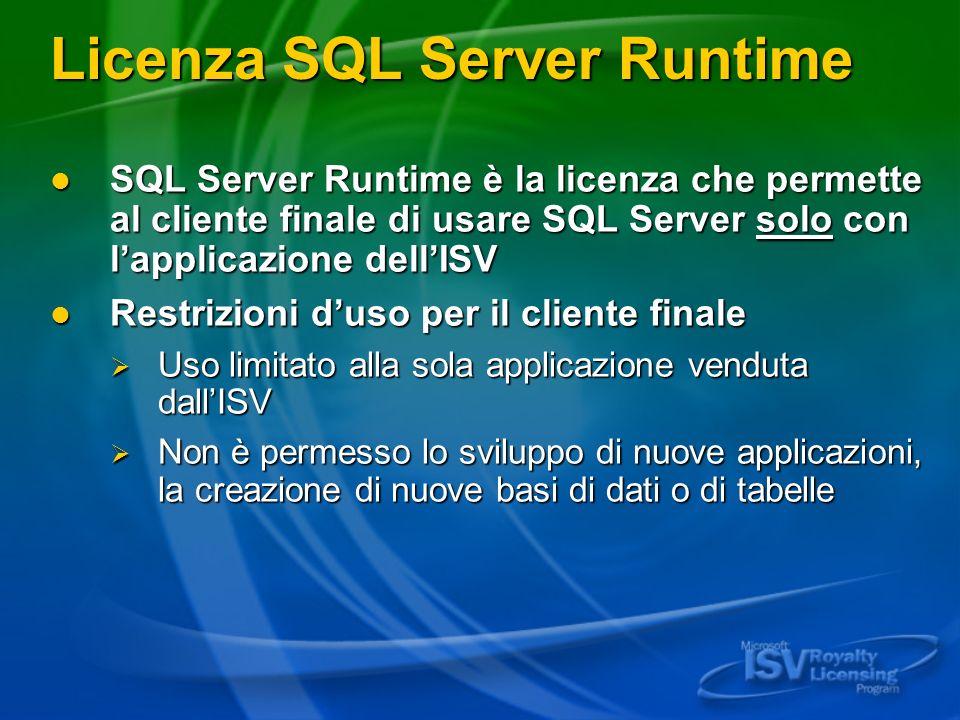 Licenza SQL Server Runtime SQL Server Runtime è la licenza che permette al cliente finale di usare SQL Server solo con lapplicazione dellISV SQL Serve