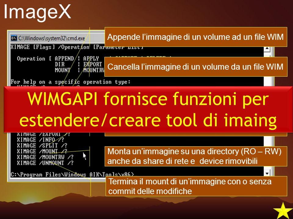 ImageX Appende limmagine di un volume ad un file WIM Termina il mount di unimmagine con o senza commit delle modifiche Cancella limmagine di un volume