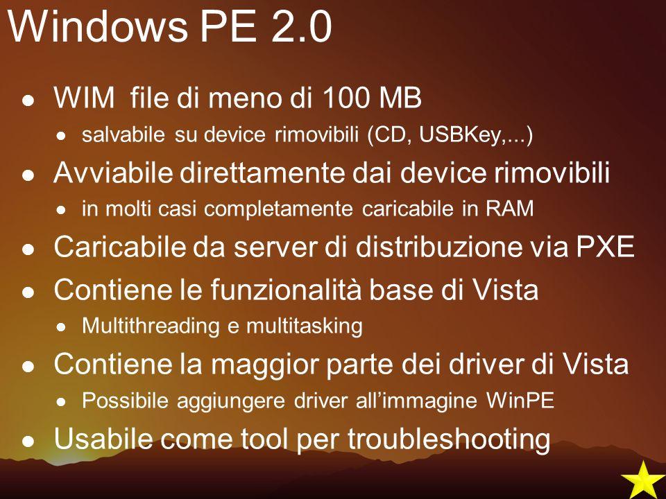 Windows PE 2.0 WIM file di meno di 100 MB salvabile su device rimovibili (CD, USBKey,...) Avviabile direttamente dai device rimovibili in molti casi c