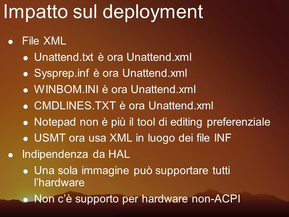 Impatto sul deployment File XML Unattend.txt è ora Unattend.xml Sysprep.inf è ora Unattend.xml WINBOM.INI è ora Unattend.xml CMDLINES.TXT è ora Unatte