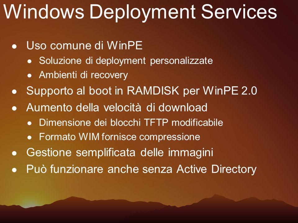 Windows Deployment Services Uso comune di WinPE Soluzione di deployment personalizzate Ambienti di recovery Supporto al boot in RAMDISK per WinPE 2.0