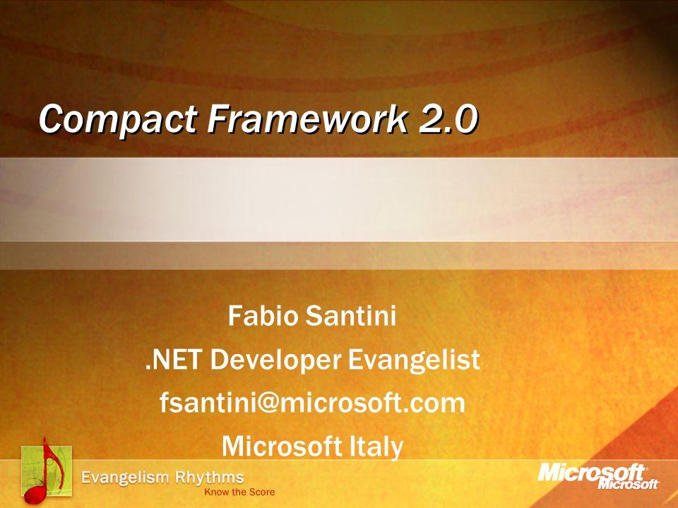 Compact Framework 2.0 Fabio Santini.NET Developer Evangelist fsantini@microsoft.com Microsoft Italy