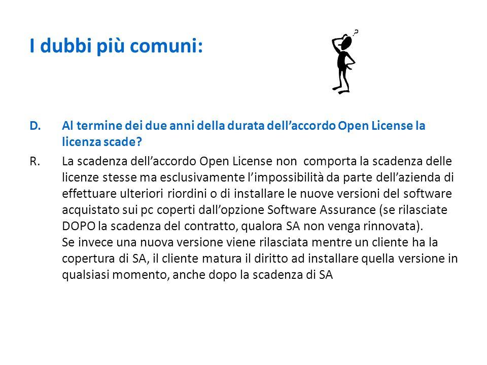 I dubbi più comuni: D.Al termine dei due anni della durata dellaccordo Open License la licenza scade? R.La scadenza dellaccordo Open License non compo