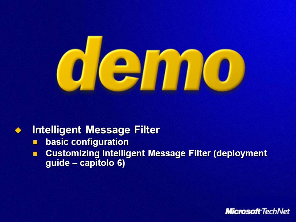 Intelligent Message Filter Intelligent Message Filter basic configuration basic configuration Customizing Intelligent Message Filter (deployment guide – capitolo 6) Customizing Intelligent Message Filter (deployment guide – capitolo 6)