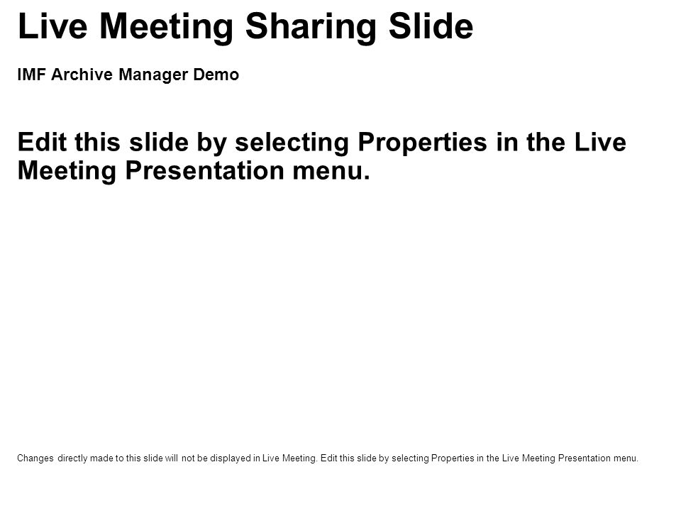 IMF Archive Manager Demo Edit this slide by selecting Properties in the Live Meeting Presentation menu.