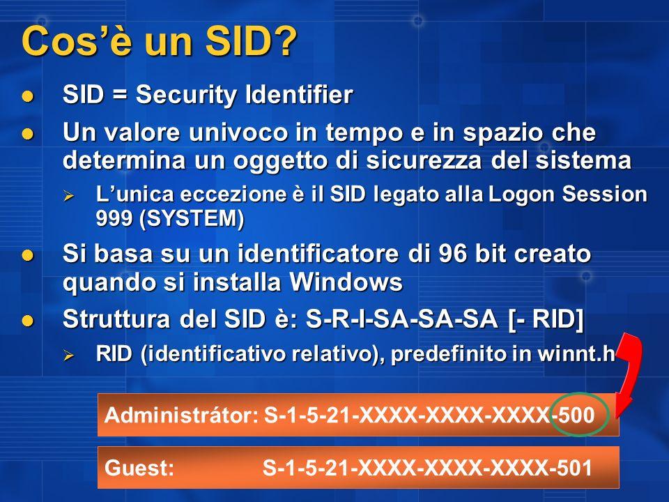 Cosè un SID? SID = Security Identifier SID = Security Identifier Un valore univoco in tempo e in spazio che determina un oggetto di sicurezza del sist