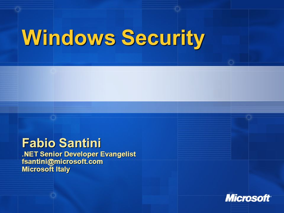 Windows Security Windows Security Fabio Santini.NET Senior Developer Evangelist fsantini@microsoft.com Microsoft Italy