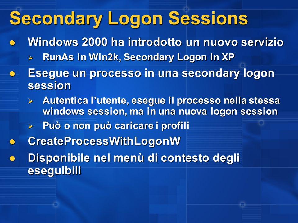 Secondary Logon Sessions Windows 2000 ha introdotto un nuovo servizio Windows 2000 ha introdotto un nuovo servizio RunAs in Win2k, Secondary Logon in