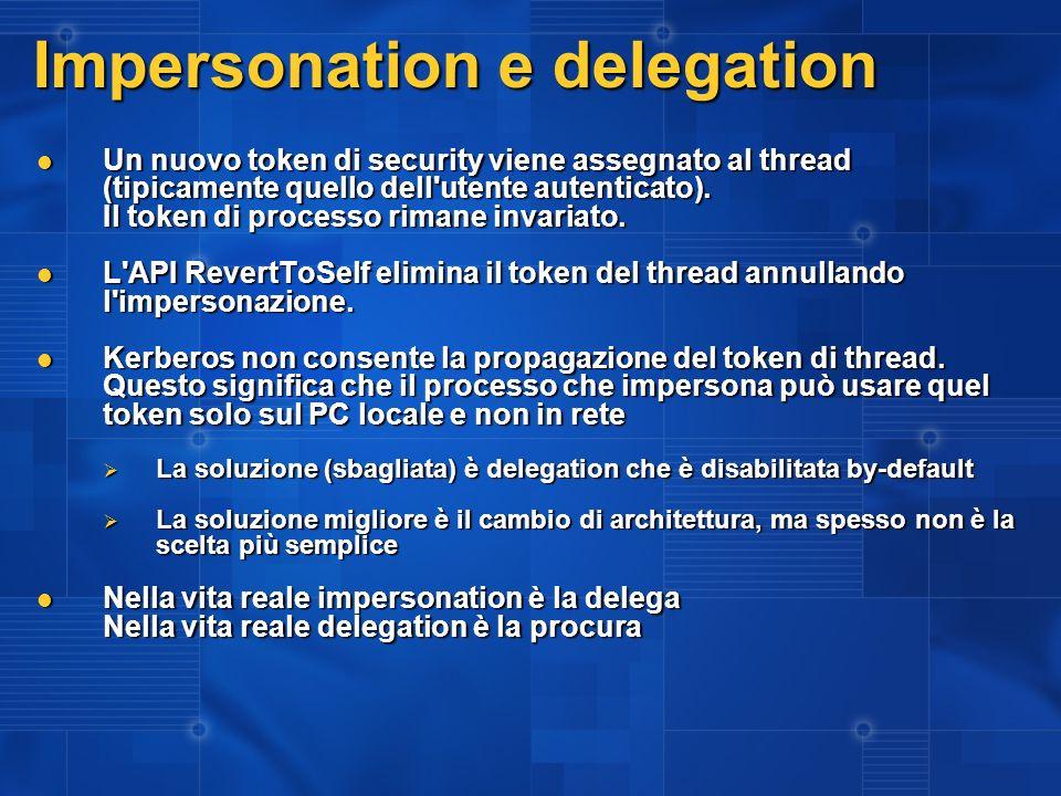 Impersonation e delegation Un nuovo token di security viene assegnato al thread (tipicamente quello dell'utente autenticato). Il token di processo rim