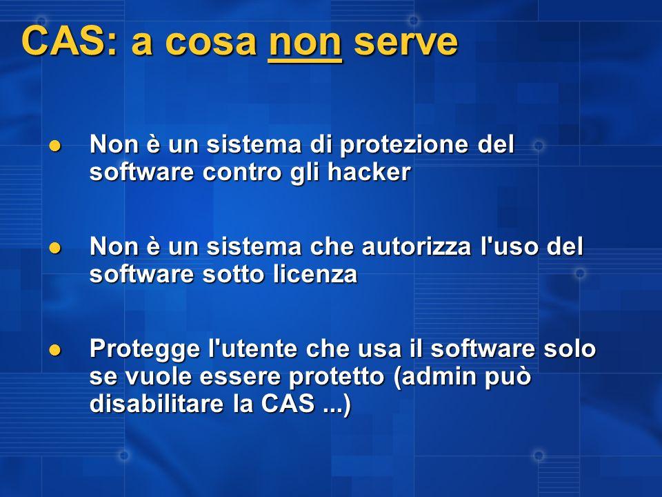 CAS: a cosa non serve Non è un sistema di protezione del software contro gli hacker Non è un sistema di protezione del software contro gli hacker Non