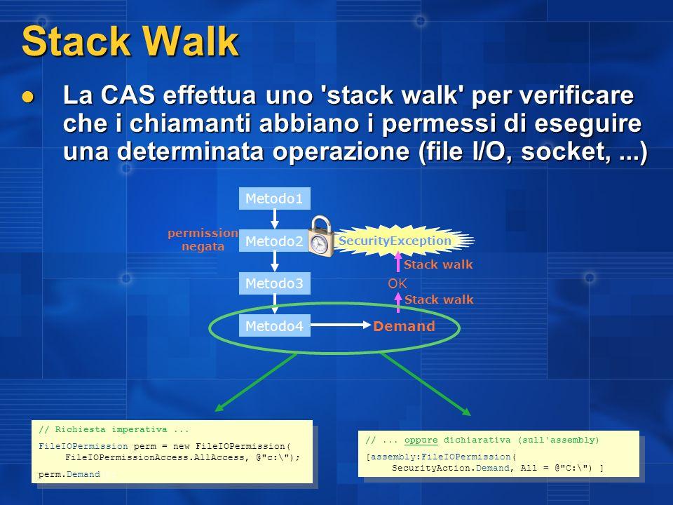 Stack Walk La CAS effettua uno 'stack walk' per verificare che i chiamanti abbiano i permessi di eseguire una determinata operazione (file I/O, socket