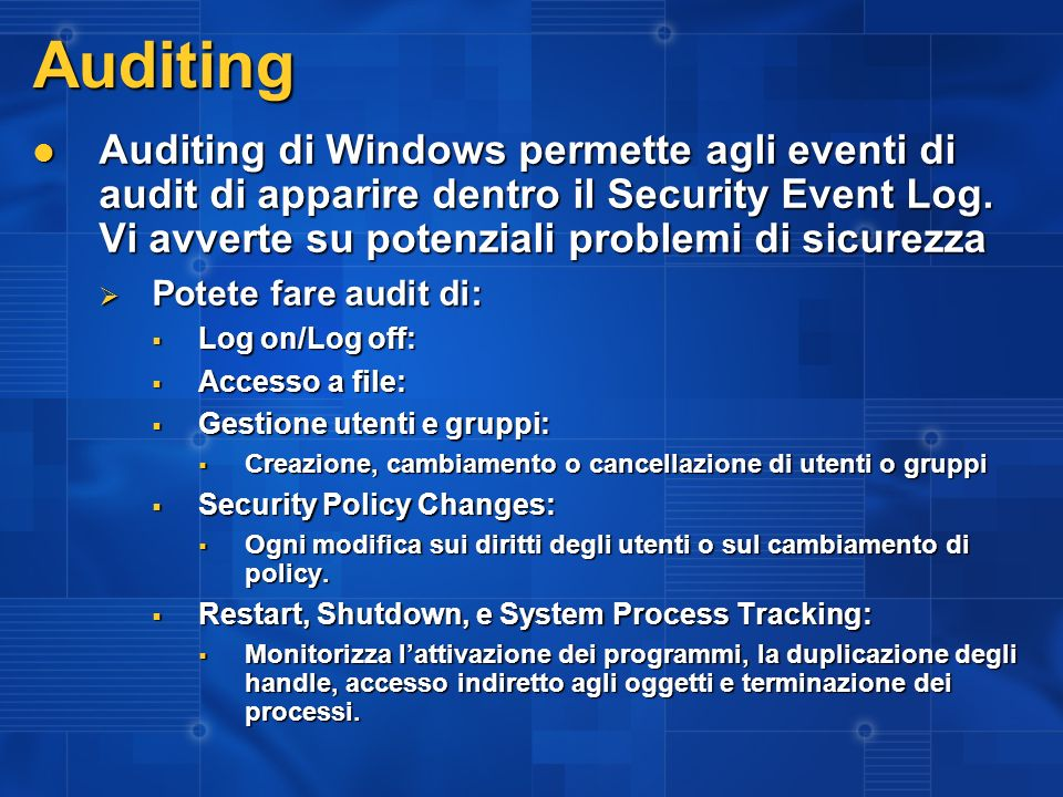 Auditing Auditing di Windows permette agli eventi di audit di apparire dentro il Security Event Log.