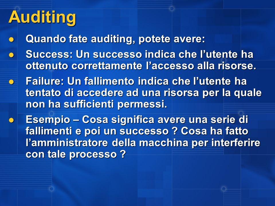 Auditing Quando fate auditing, potete avere: Quando fate auditing, potete avere: Success: Un successo indica che lutente ha ottenuto correttamente lac