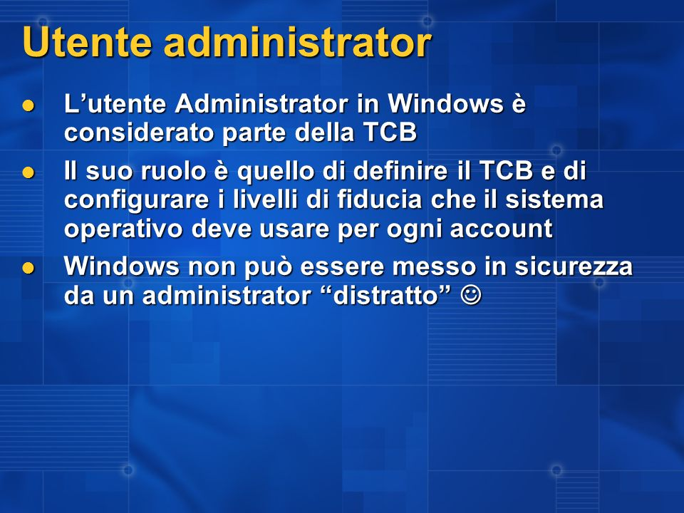 Utente administrator Lutente Administrator in Windows è considerato parte della TCB Lutente Administrator in Windows è considerato parte della TCB Il
