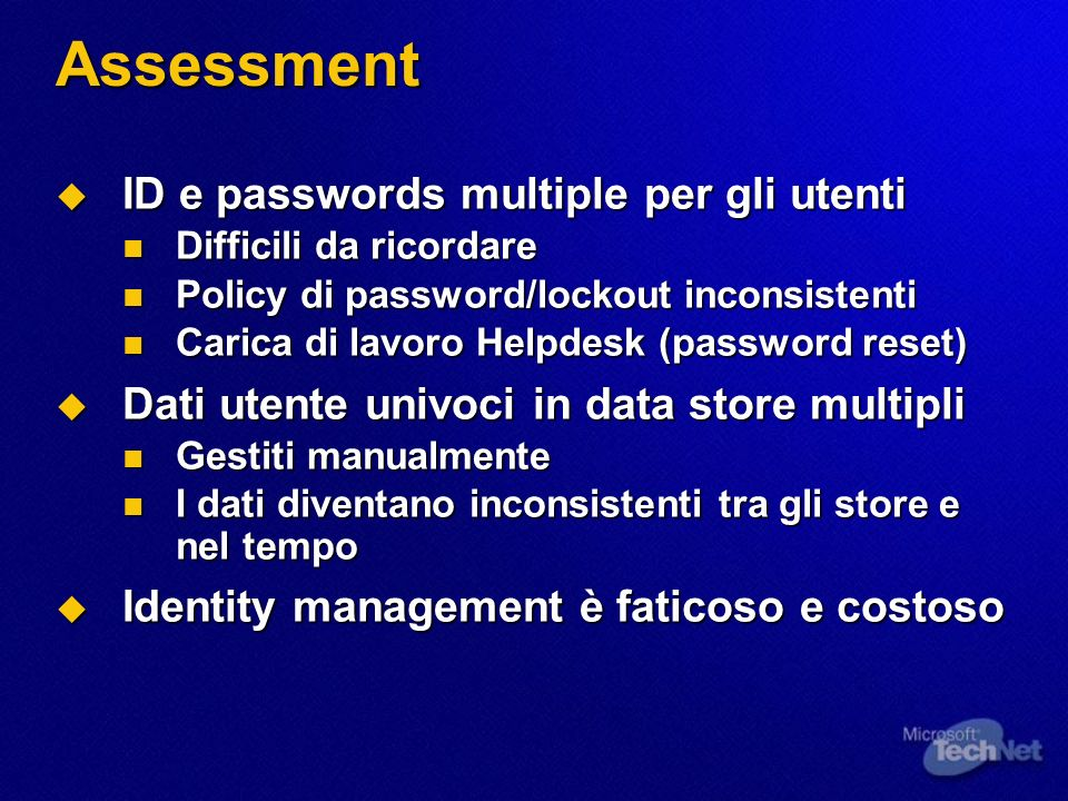 Assessment ID e passwords multiple per gli utenti ID e passwords multiple per gli utenti Difficili da ricordare Difficili da ricordare Policy di passw
