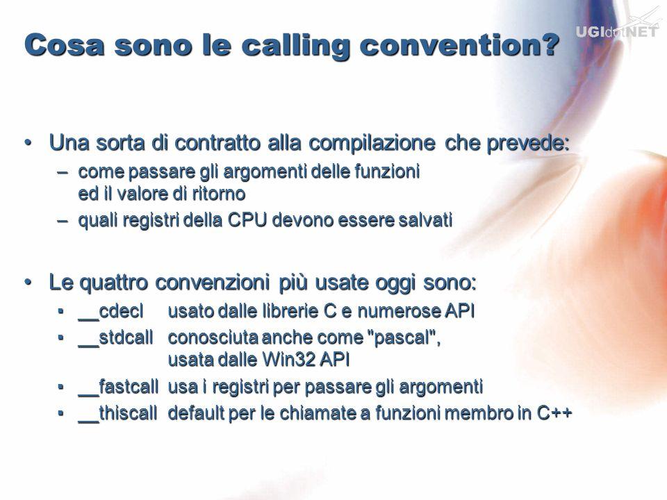 Cosa sono le calling convention? Una sorta di contratto alla compilazione che prevede:Una sorta di contratto alla compilazione che prevede: –come pass