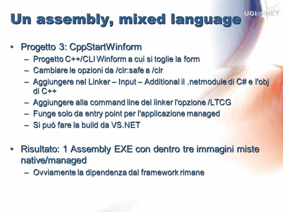 Un assembly, mixed language Progetto 3: CppStartWinformProgetto 3: CppStartWinform –Progetto C++/CLI Winform a cui si toglie la form –Cambiare le opzi