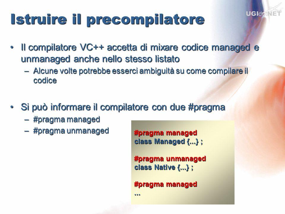 Istruire il precompilatore Il compilatore VC++ accetta di mixare codice managed e unmanaged anche nello stesso listatoIl compilatore VC++ accetta di m