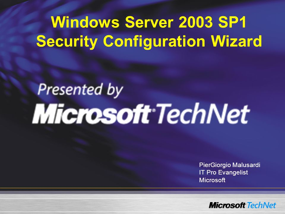 Windows Server 2003 SP1 Security Configuration Wizard PierGiorgio Malusardi IT Pro Evangelist Microsoft