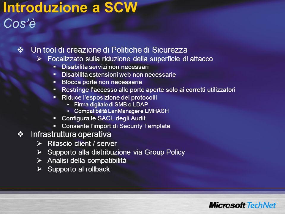 Introduzione a SCW Cosè Un tool di creazione di Politiche di Sicurezza Focalizzato sulla riduzione della superficie di attacco Disabilita servizi non