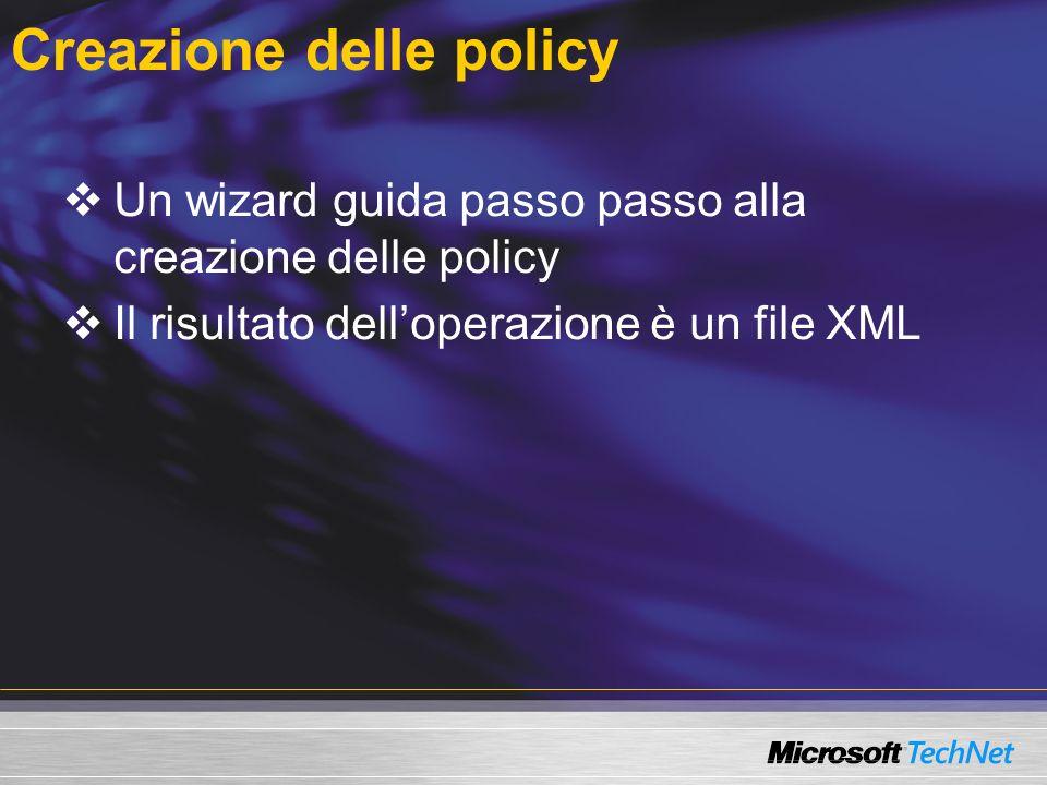 Creazione delle policy Un wizard guida passo passo alla creazione delle policy Il risultato delloperazione è un file XML