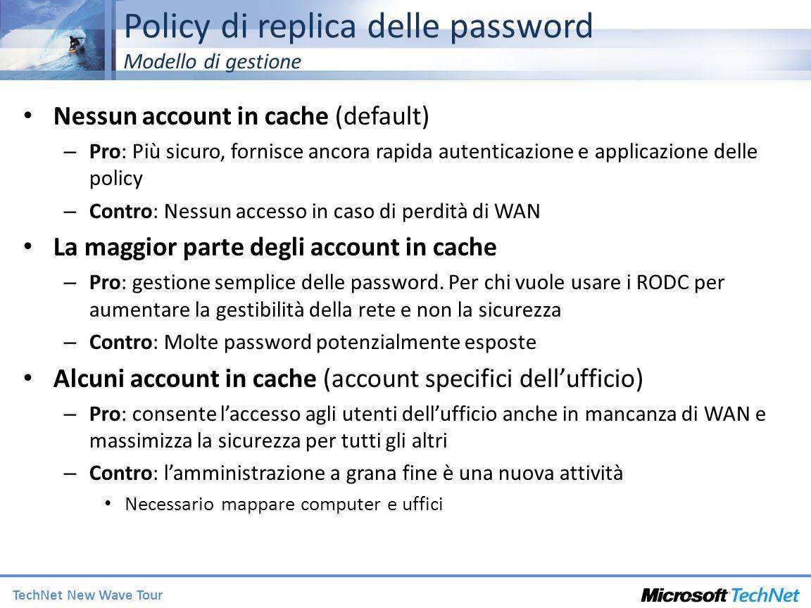 TechNet New Wave Tour Policy di replica delle password Modello di gestione Nessun account in cache (default) – Pro: Più sicuro, fornisce ancora rapida