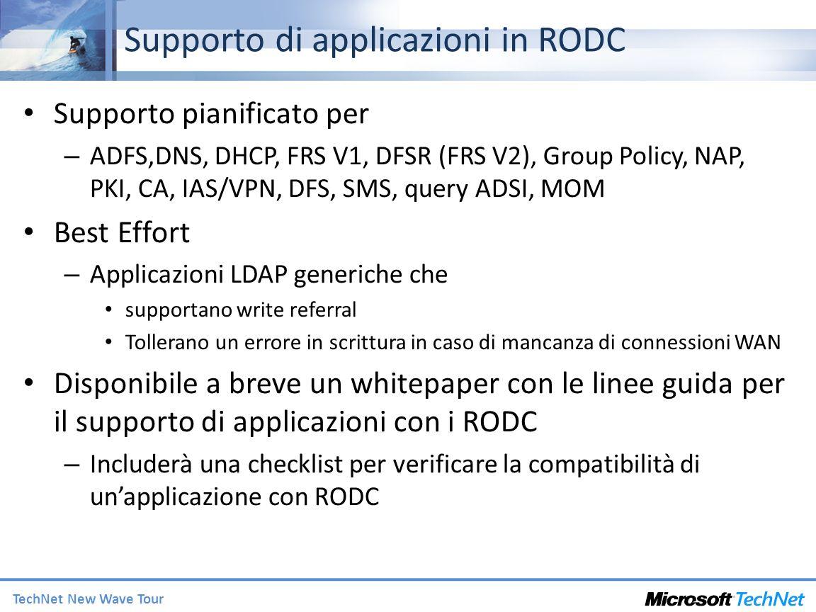 TechNet New Wave Tour Supporto di applicazioni in RODC Supporto pianificato per – ADFS,DNS, DHCP, FRS V1, DFSR (FRS V2), Group Policy, NAP, PKI, CA, I