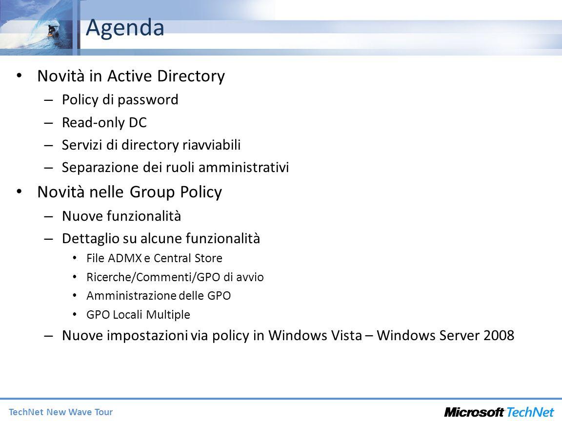 TechNet New Wave Tour Il giusto insieme di impostazioni Device rimovibili (Installazione e accesso) – Step-by-Step Guide to Controlling Device Installation and Usage with Group Policy (http://go.microsoft.com/fwlink/?LinkId=72206) Gestione dellalimentazione Internet Explorer Windows Firewall eQoS Risorse – Group Policy Settings Reference Windows Vista (http://go.microsoft.com/fwlink/?LinkId=54020) – Aggiornato per includere: – Necessità di reboot/logoff e aggiornamenti necessari dello Schema di AD – Impostazioni di sicurezza