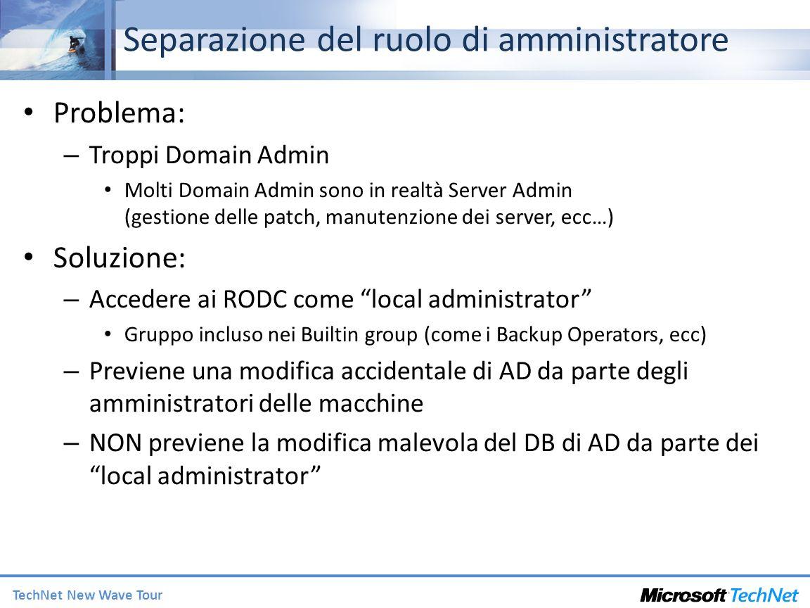 TechNet New Wave Tour Separazione del ruolo di amministratore Problema: – Troppi Domain Admin Molti Domain Admin sono in realtà Server Admin (gestione