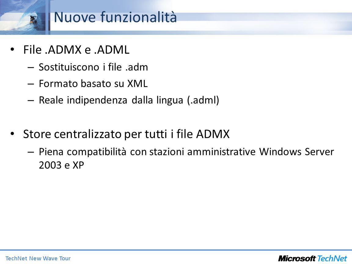 TechNet New Wave Tour Nuove funzionalità File.ADMX e.ADML – Sostituiscono i file.adm – Formato basato su XML – Reale indipendenza dalla lingua (.adml)