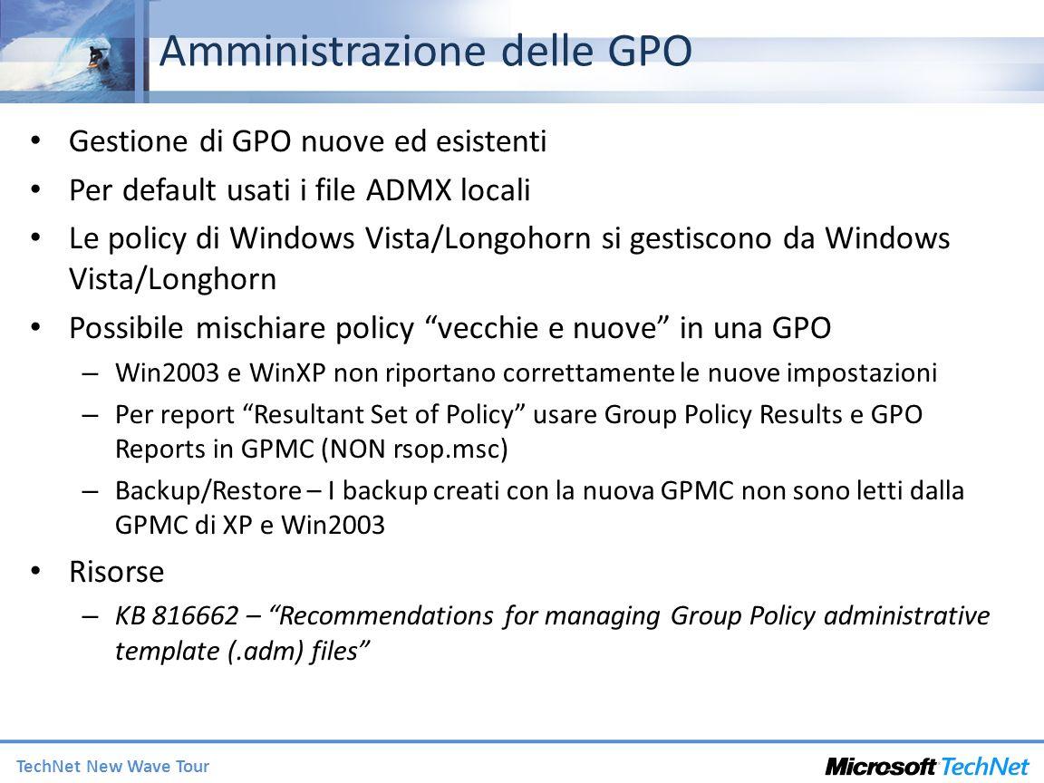TechNet New Wave Tour Amministrazione delle GPO Gestione di GPO nuove ed esistenti Per default usati i file ADMX locali Le policy di Windows Vista/Lon