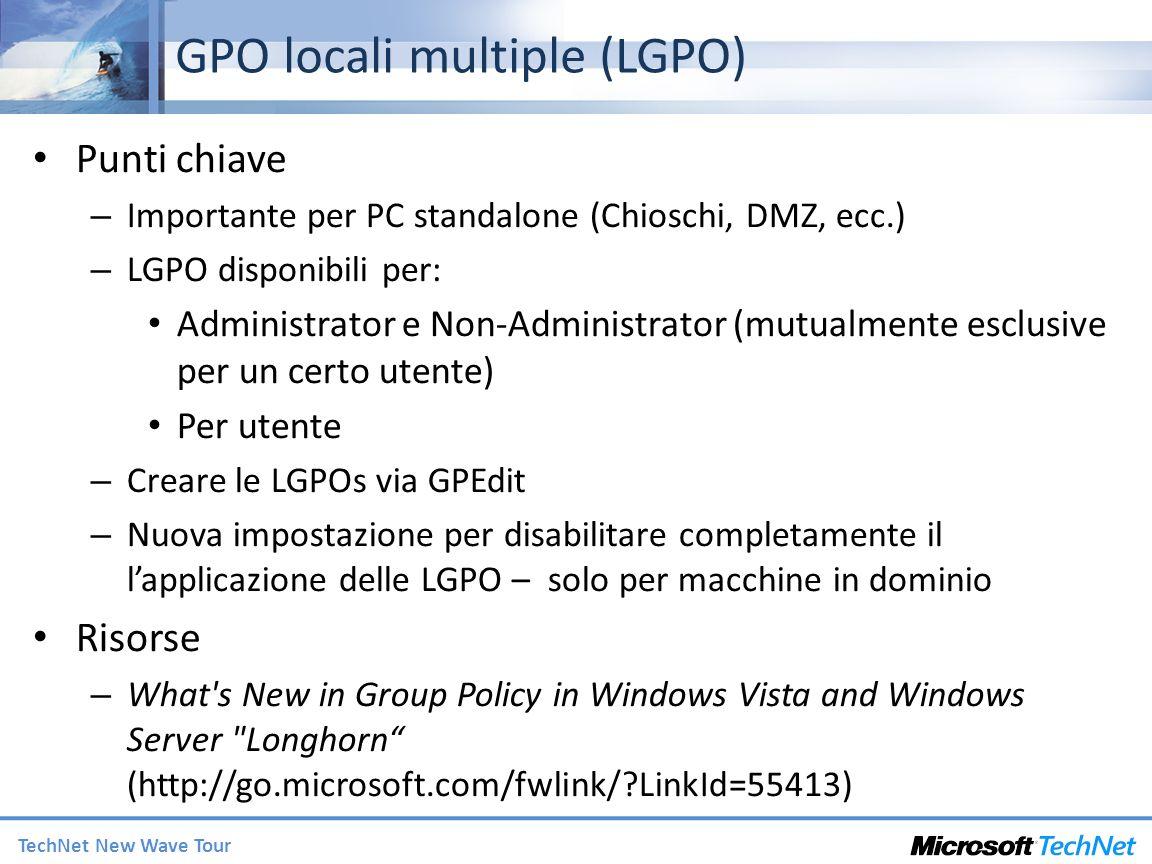 TechNet New Wave Tour GPO locali multiple (LGPO) Punti chiave – Importante per PC standalone (Chioschi, DMZ, ecc.) – LGPO disponibili per: Administrat