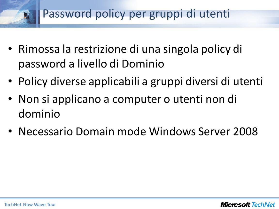 TechNet New Wave Tour Password policy per gruppi di utenti Rimossa la restrizione di una singola policy di password a livello di Dominio Policy divers