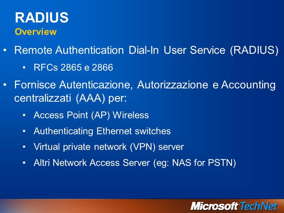 RADIUS Overview Remote Authentication Dial-In User Service (RADIUS) RFCs 2865 e 2866 Fornisce Autenticazione, Autorizzazione e Accounting centralizzat