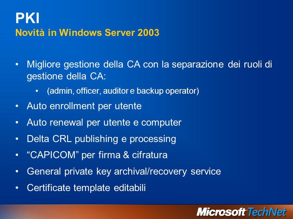 PKI Novità in Windows Server 2003 Migliore gestione della CA con la separazione dei ruoli di gestione della CA: (admin, officer, auditor e backup oper