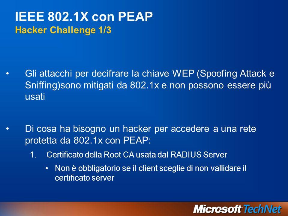 IEEE 802.1X con PEAP Hacker Challenge 1/3 Gli attacchi per decifrare la chiave WEP (Spoofing Attack e Sniffing)sono mitigati da 802.1x e non possono e