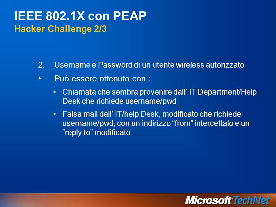 IEEE 802.1X con PEAP Hacker Challenge 2/3 2.Username e Password di un utente wireless autorizzato Può essere ottenuto con : Chiamata che sembra proven