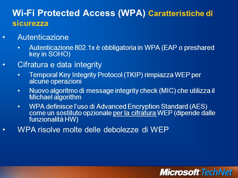 Wi-Fi Protected Access (WPA) Caratteristiche di sicurezza Autenticazione Autenticazione 802.1x è obbligatoria in WPA (EAP o preshared key in SOHO) Cif