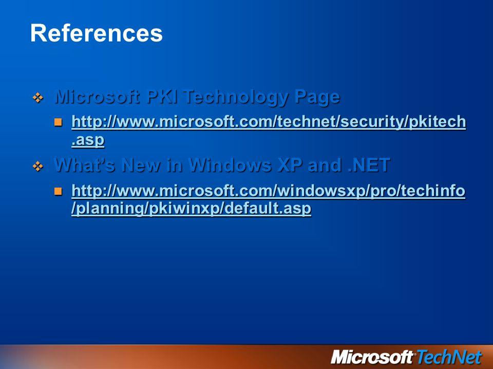 References Microsoft PKI Technology Page Microsoft PKI Technology Page http://www.microsoft.com/technet/security/pkitech.asp http://www.microsoft.com/